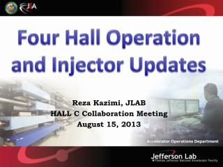 Four  Hall Operation  and  Injector Updates
