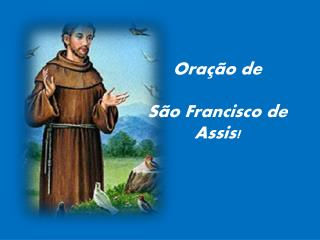 Ora��o de S�o Francisco de Assis!