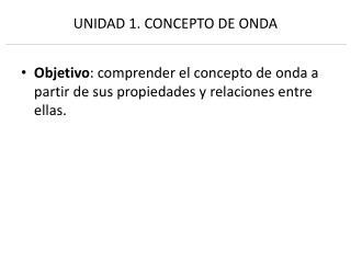 UNIDAD 1. CONCEPTO DE ONDA