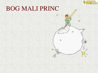 BOG MALI PRINC