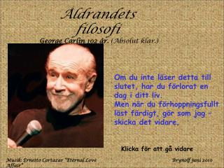 Åldrandets filosofi George Carlin 102 år.  (Absolut klar.)