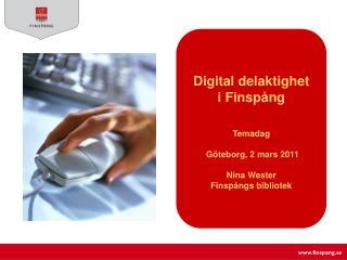 Digital delaktighet  i Finspång Temadag Göteborg, 2 mars 2011 Nina Wester Finspångs bibliotek