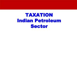 TAXATION  Indian Petroleum Sector