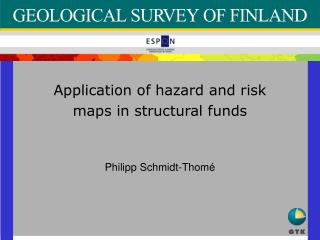 Application of hazard and risk maps in structural funds Philipp Schmidt-Thomé
