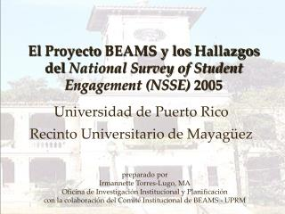 El  Proyecto  BEAMS y los  Hallazgos  del  National Survey of Student Engagement (NSSE)  2005