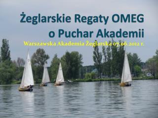 Żeglarskie Regaty OMEG  o Puchar Akademii