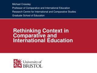 Michael Crossley Professor of Comparative and International Education Research Centre for International and Comparative