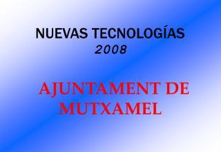 NUEVAS TECNOLOGÍAS 2008 AJUNTAMENT DE  MUTXAMEL