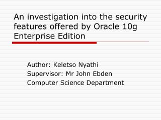 An investigation into the security features offered by Oracle 10g Enterprise Edition