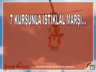 7 KURŞUNLA İSTİKLÂL MARŞI...