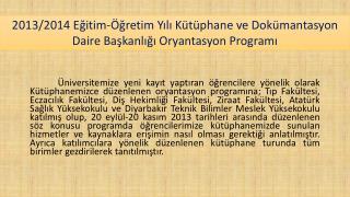 2013/2014 Eğitim-Öğretim Yılı Kütüphane  ve Dokümantasyon Daire Başkanlığı Oryantasyon  Programı