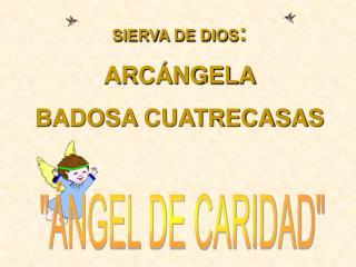 """""""ÁNGEL DE CARIDAD"""""""