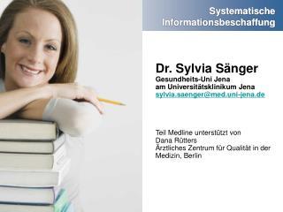 Dr. Sylvia S nger Gesundheits-Uni Jena am Universit tsklinikum Jena sylvia.saengermed.uni-jena.de     Teil Medline unter