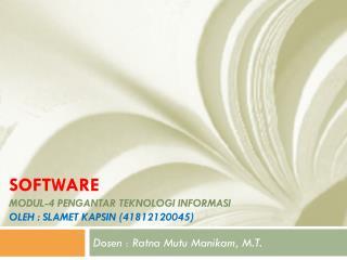 software modul-4  pengantar teknologi informasi Oleh  :  slamet kapsin  (41812120045)