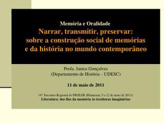 Profa . Janice Gonçalves  (Departamento de História – UDESC) 11 de maio de 2011