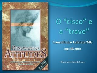 "O ""cisco"" e a ""trave"""