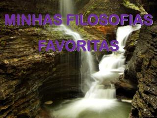 MINHAS FILOSOFIAS FAVORITAS