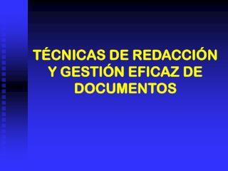 TÉCNICAS DE REDACCIÓN Y GESTIÓN EFICAZ DE DOCUMENTOS