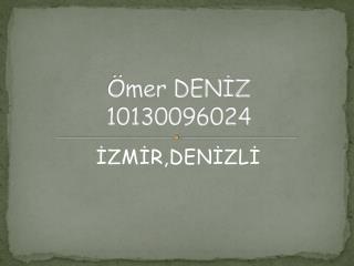 Ömer DENİZ 10130096024