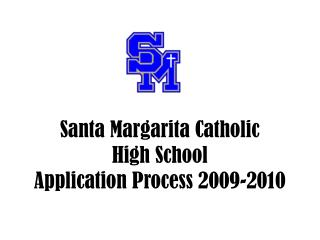 Santa Margarita Catholic High School Application Process 2009-2010