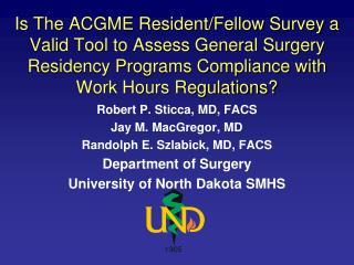 Robert P. Sticca, MD, FACS  Jay M. MacGregor, MD    Randolph E. Szlabick, MD, FACS