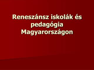 Reneszánsz iskolák és pedagógia Magyarországon