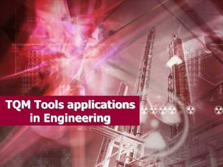 TQM Tools applications in Engineering