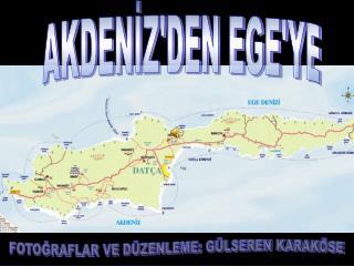 AKDENİZ'DEN EGE'YE