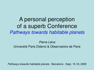 A personal perception of a superb Conference Pathways towards habitable planets