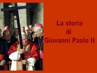 La storia di  Giovanni Paolo II
