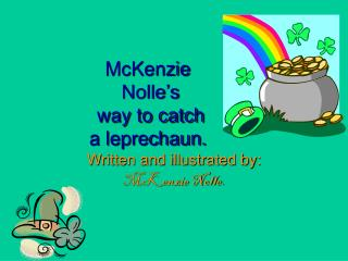 McKenzie  Nolle�s  way to catch  a leprechaun.