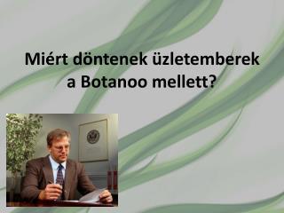 Miért döntenek üzletemberek a Botanoo mellett?