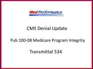 CMS Denial Update   Pub 100-08 Medicare Program  Integrity  Transmittal 534