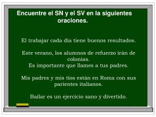 Encuentre el SN y el SV en la siguientes oraciones.