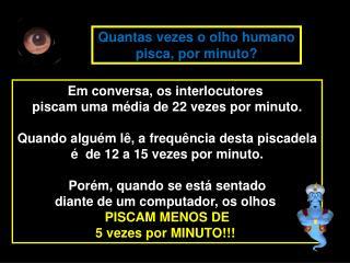 Em conversa , os interlocutores  piscam uma média  de 22  vezes  por minuto.