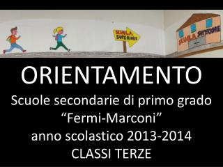 """ORIENTAMENTO Scuole secondarie di primo grado """" Fermi-Marconi """" anno scolastico 2013-2014"""