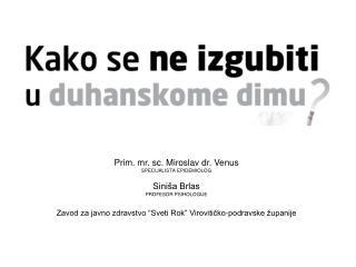 Prim. mr. sc. Miroslav dr. Venus SPECIJALISTA EPIDEMIOLOG Siniša Brlas PROFESOR PSIHOLOGIJE