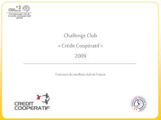 Challenge Club  «Crédit Coopératif» 2009 Concours du meilleur club de France