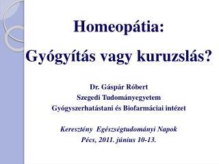 Homeopátia:  Gyógyítás vagy kuruzslás? Dr. Gáspár Róbert Szegedi Tudományegyetem