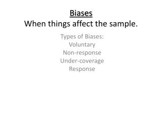 Biases When things affect the sample.