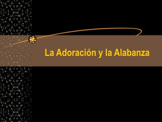La Adoraci n y la Alabanza