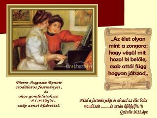,,Az élet olyan mint a zongora: hogy végül mit  hozol ki belőle, csak attól függ hogyan játszod,,