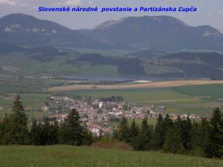 Slovenské národné  povstanie a Partizánska Ľupča