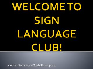 WELCOME TO SIGN LANGUAGE CLUB!
