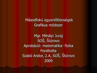 Másodfokú egyenlőtlenségek Grafikus módszer Mgr. Mihályi Juraj SOŠ, Štúrovo