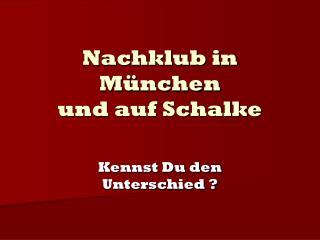Nachklub in München  und auf Schalke