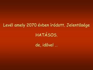 Levél amely 2070 évben íródott , Jelentősége HATÁSOS . de ,  idővel …