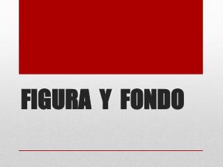 FIGURA  Y  FONDO