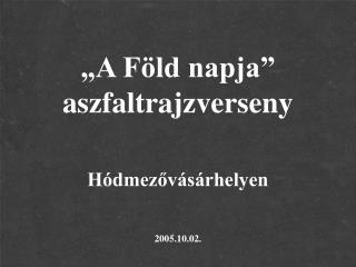 """""""A Föld napja"""" aszfaltrajzverseny Hódmezővásárhelyen 2005.10.02."""