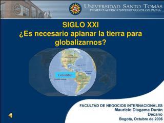 SIGLO XXI ¿Es necesario aplanar la tierra para globalizarnos?